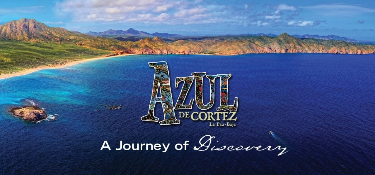 Aerial of the baja coast in the sea of cortez with text over the image that reads Azul de Cortez, A Journey of Discovery